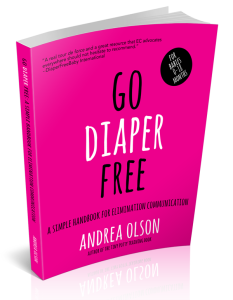 Go Diaper Free: A Simple Handbook for Elimination Communication by Andrea Olson