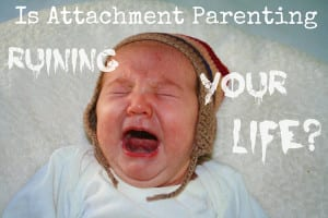 Is-Attachment-Parenting-Ruining-Your-LIfe1