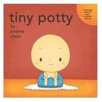 Tiny Potty by Andrea Olson (ages 6mos+)